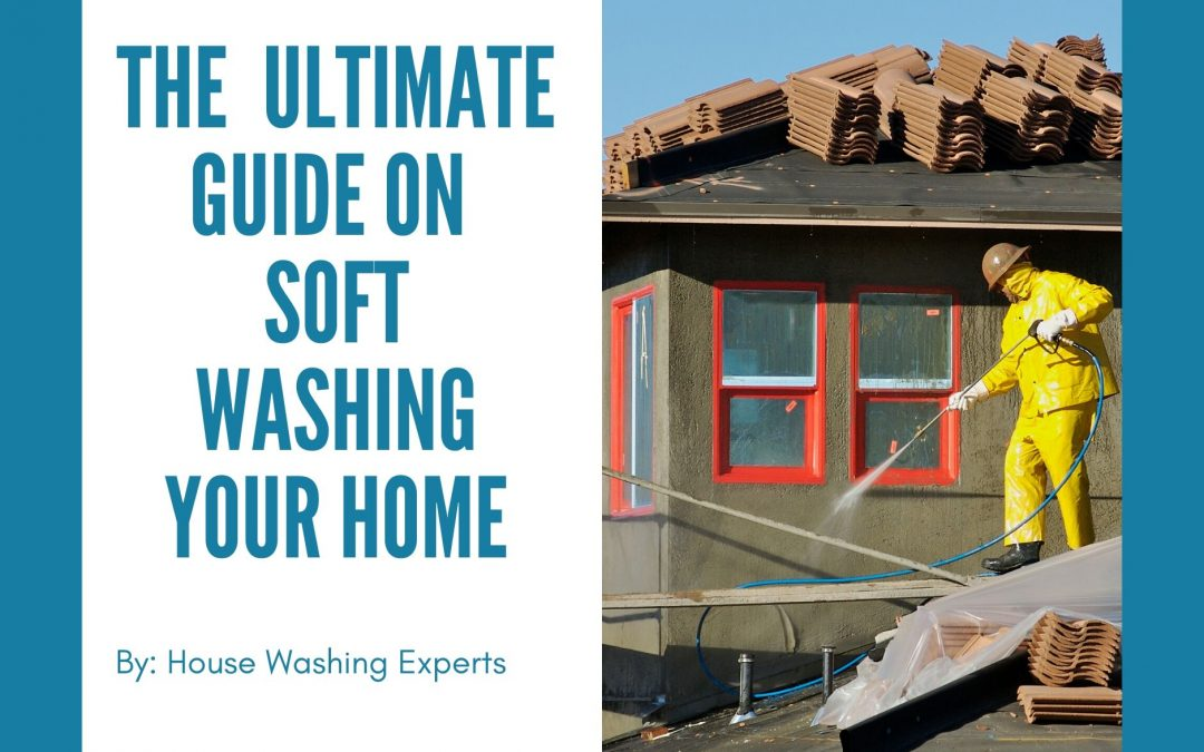 Ultimate Guide On Soft Washing Your Home