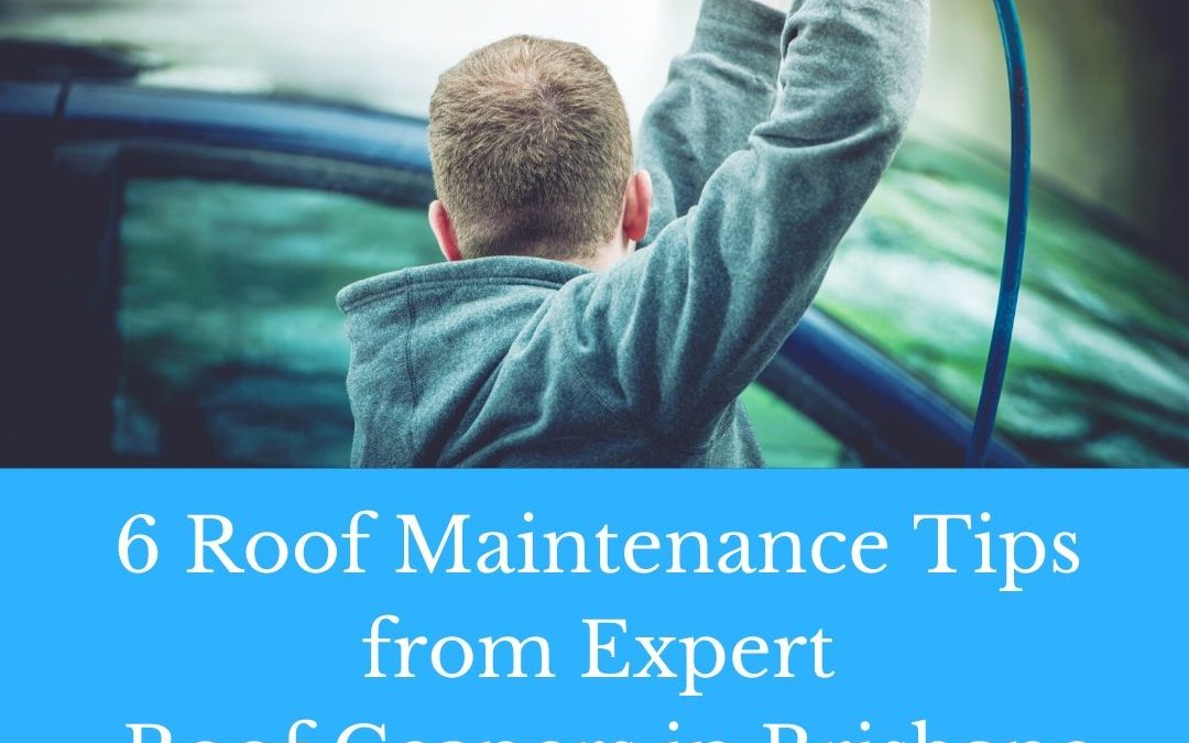 6 Roof Maintenance Tips from Expert Roof cleaners in Brisbane