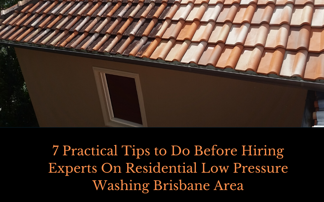 7 Practical Tips to Do Before Hiring Experts On Residential Low Pressure Washing Brisbane Area
