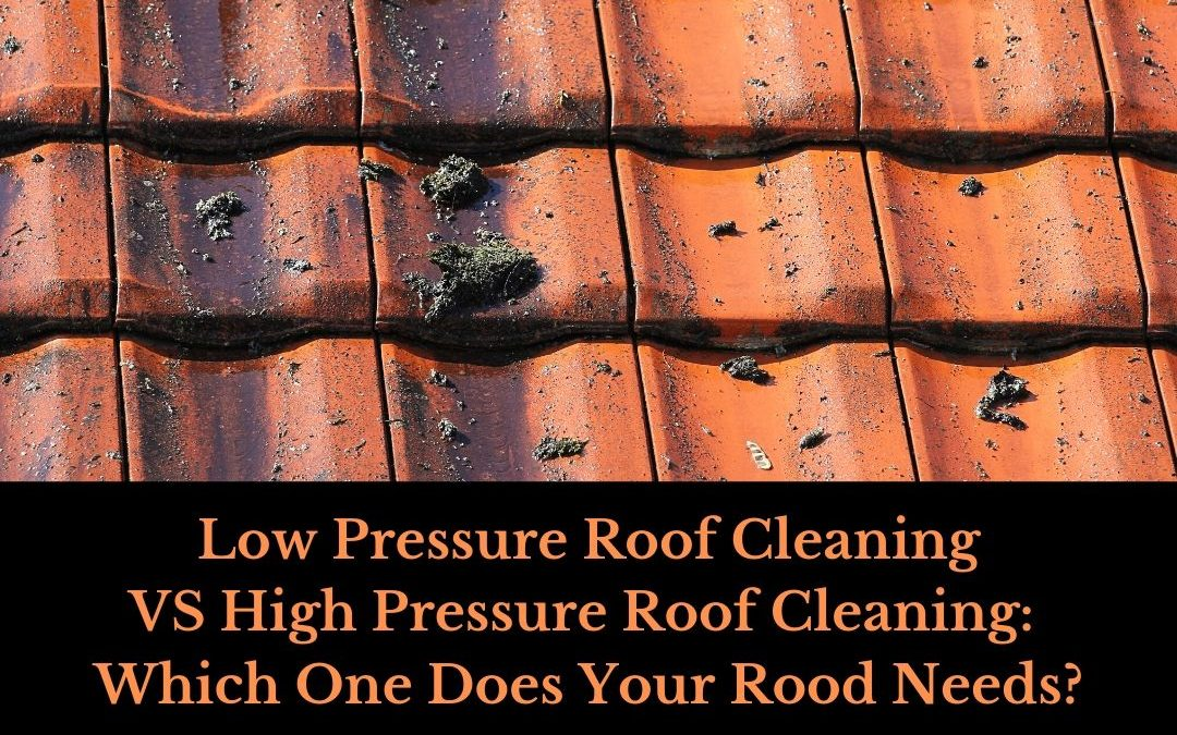 Low Pressure Roof Cleaning VS High Pressure Roof Cleaning: Which One Does Your Rood Needs?