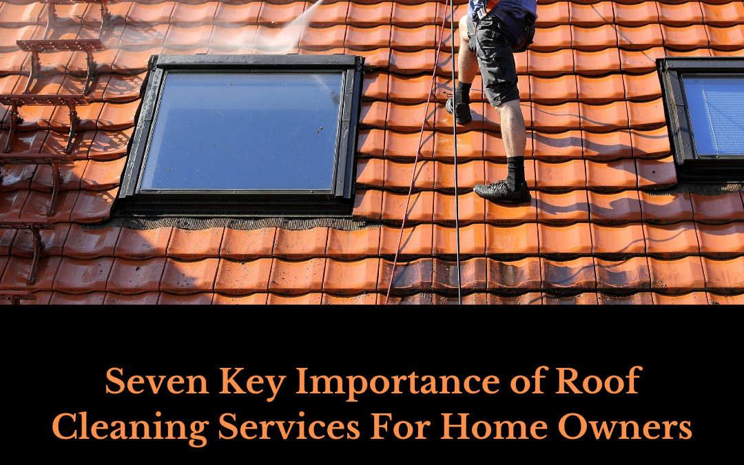 Seven Key Importance of Roof Cleaning Services For Home Owners