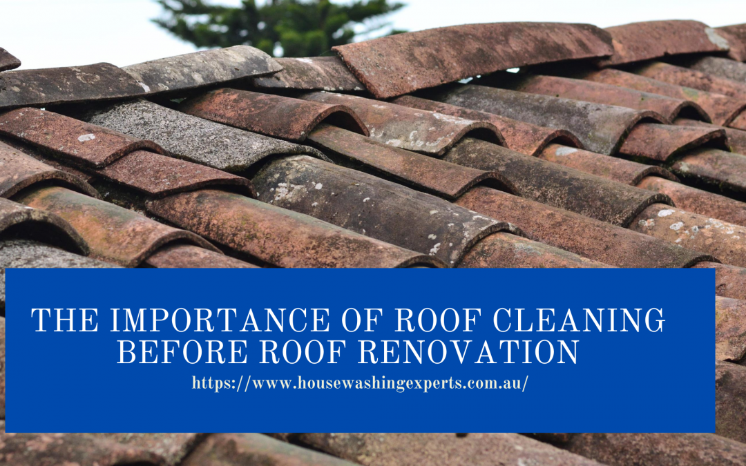 The Importance of Roof Cleaning Before Roof Renovation