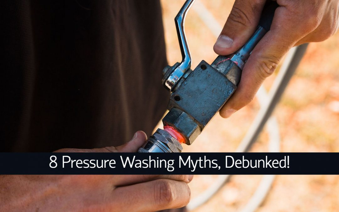 8 Pressure Washing Myths, Debunked!